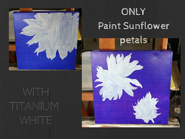 Under paint with titanium white for the sunflower petals ONLY.