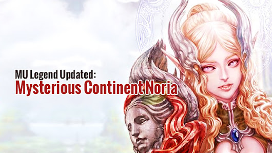 MU Legend Updated: Mysterious Continent Noria