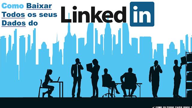 LinkedIn - Como Baixar Todos os seus Dados