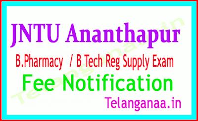 JNTU Anantapur B Tech B Pharmacy Exam Fee  Notification