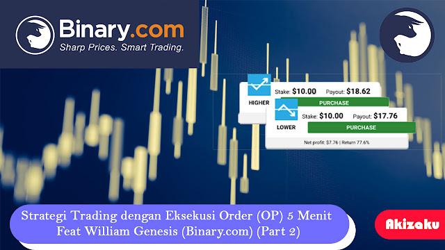 Strategi Trading dengan Eksekusi Order (OP) 5 Menit Feat William Genesis (Binary.com) (Part 2)