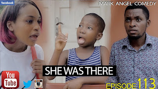 COMEDY SERIES: SHE WAS THERE (Mark Angel Comedy) (Episode 113)