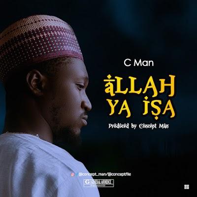 MUSIC: C MAN - ALLAH YA ISA
