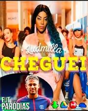 Ludmilla - Cheguei + Paródia Neymar no PSG MP3