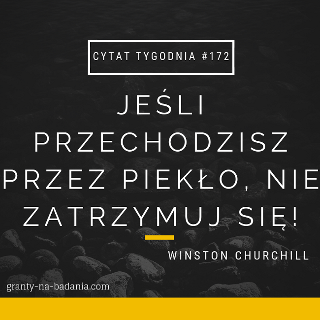 Jeśli przechodzisz przez piekło, nie zatrzymuj się! - Winston Churchill