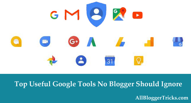 Useful Google Tools No Blogger Should Ignore