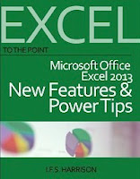To The Point... Microsoft Office Excel 2013 New Features and Power Tips