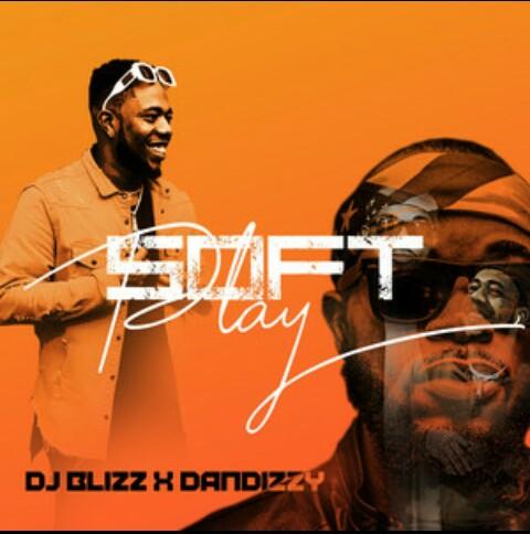 Dj Blizz ft Dandizzy - Soft Play - Mp3 Download