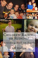 https://www.amazon.com/Children-Raising-Ruining-Avoiding-Earth/dp/1492304050/ref=sr_1_fkmr0_2?s=books&ie=UTF8&qid=1470077548&sr=1-2-fkmr0&keywords=children+raising+or+ruiningjeff+mullins