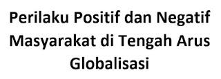 Perilaku Positif dan Negatif Masyarakat di Tengah Arus Globalisasi