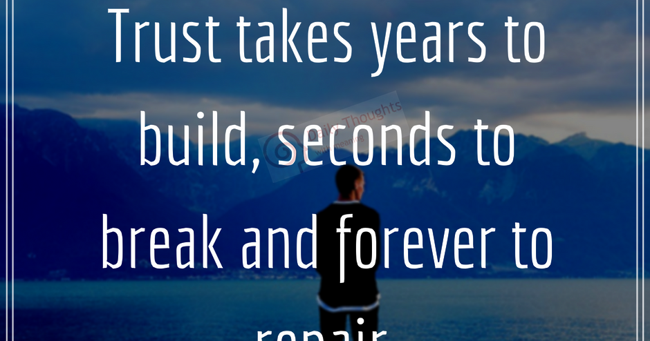 Trust Takes Years To Build, Seconds To Break (Daily