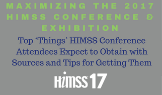 Top 'Things' HIMSS Conference Attendees Expect to Obtain with Sources and Tips for Getting Them