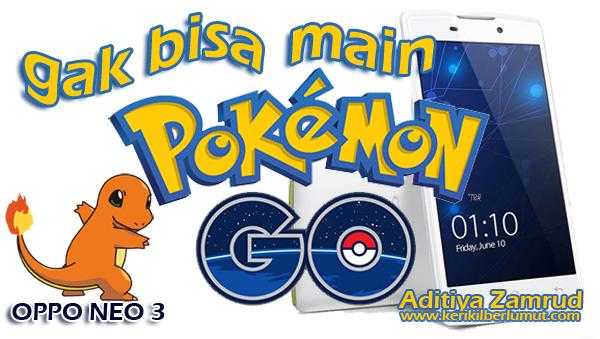 Gak bisa main Pokemon Go di OPPO Neo 3 R813K