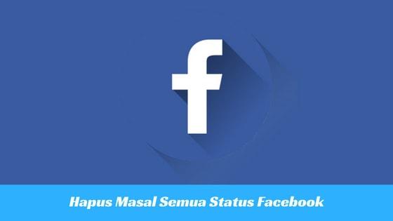 Cara Menghapus Semua Status Facebook Dengan Cepat Teknorizen Com