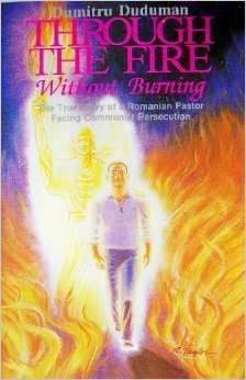 http://www.amazon.com/Through-Without-Burning-Dumitru-Duduman/dp/0963505505/ref=sr_1_6?ie=UTF8&qid=1414564859&sr=8-6&keywords=through+the+fire