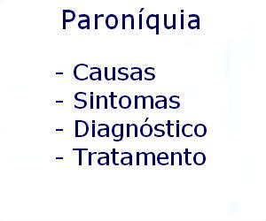 Paroníquia causas sintomas diagnóstico tratamento prevenção riscos complicações