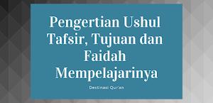 Pengertian Ushul Tafsir, tujuan dan faidah mempelajarinya