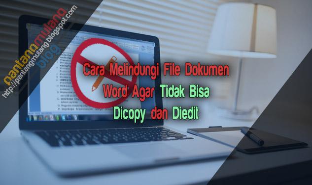 Cara Melindungi File Dokumen Word Agar Tidak Bisa Dicopy dan Diedit