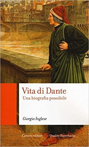 Vita di Dante Una biografia possibile di Giorgio Inglese