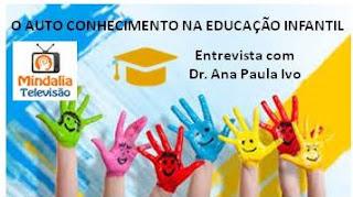 O Auto Conhecimento na Educação Infantil com Dr. Ana Paula Ivo