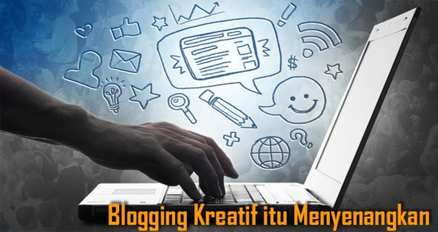 Blogging kreatif itu menyenangkan