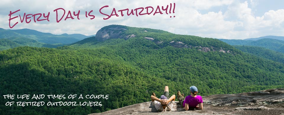 Every Day is Saturday !!  the life and times of a couple of retired outdoor lovers