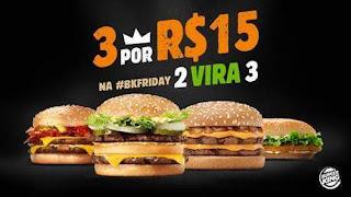 Promoção Burger King Black Friday 2018 - 3 Lanches 15 Reais