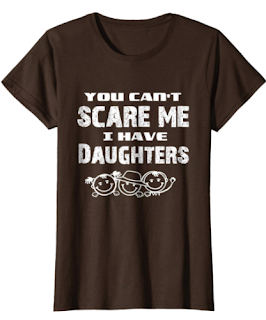 You can't scare me I have Daugthers T-shirt