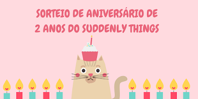 SORTEIO #10 - 2 ANOS DO BLOG SUDDENLY THINGS