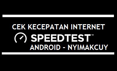 Cara Mudah Untuk Mengetahui Kecepatan Internet di Android
