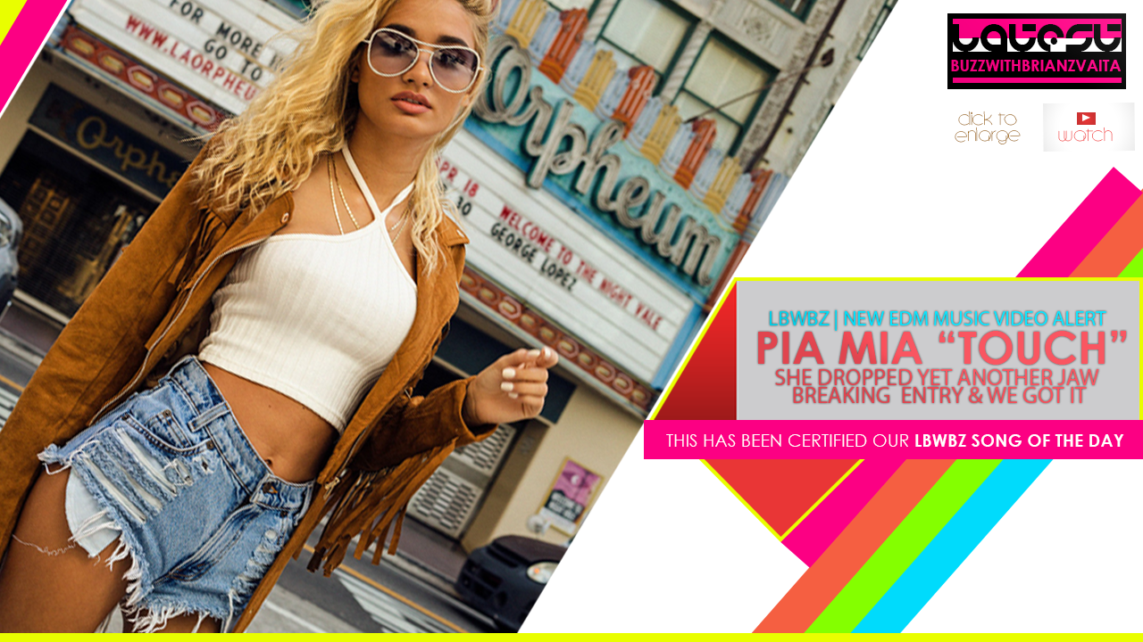 "LBWBZ | TODAY'S NEW EDM MUSIC VIDEO ALERT | PIA MIA ""TOUCH"