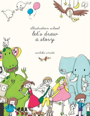 Illustration School Let S Draw A Story By Sachiko Umoto 128 Pp Rl 3