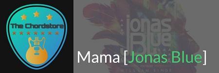 MAMA Guitar Chords ACCURATE 2018 | [Jonas Blue & William Singe]