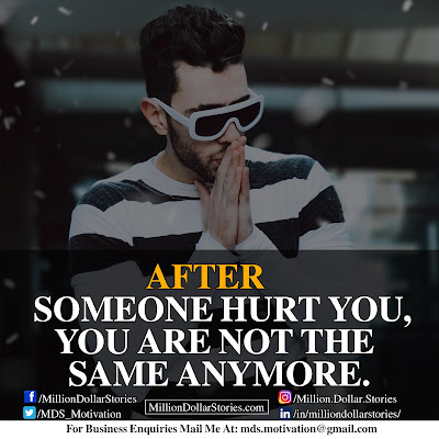 AFTER SOMEONE HURT YOU, YOU ARE NOT THE SAME ANYMORE.
