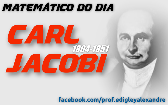 Matemático do Dia: Carl Jacobi