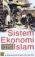 Judul Buku : Prinsip Dasar Sistem Ekonomi Islam Pengarang : Dr. Muhammad Sharif Chaudhry, M.A., LLB., Ph.D Penerbit : Kencana