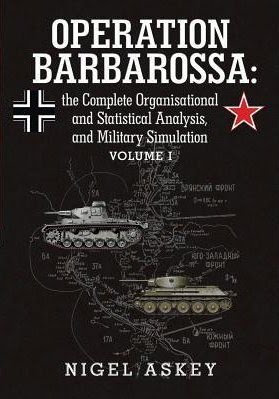 Operation Barbarossa: The Complete Organisational and Statistical Analysis, and Military Simulation, Vol. 1