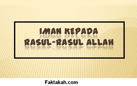 Iman Kepada Rasul (Pengertian, Beda Nabi & Rasul, Hukum, Dalil, )