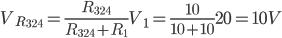 Description: V_ {R_ {324}} = \ frac {R_ {324}} {R_ {324} + R_1} V_1 = \ frac {10} {10} + 10 20 = 10 V