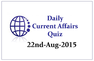Current Affairs Quiz- 22nd August 2015