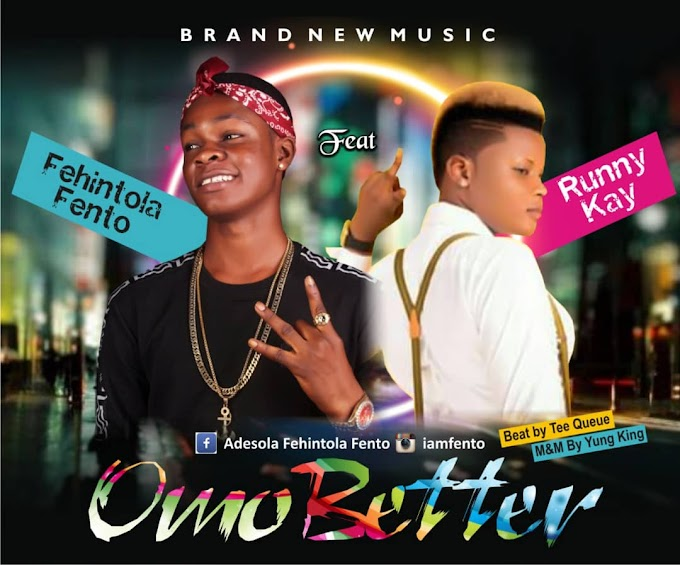 [MUSIC]-OMO BETA BY FEYINTOLA-FENTO FT RUNNY-K PRODUCED BY YUNGKING