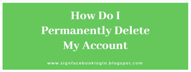 How Do I Permanently Delete My Account