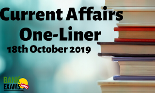 Current Affairs One-Liner: 18th October 2019