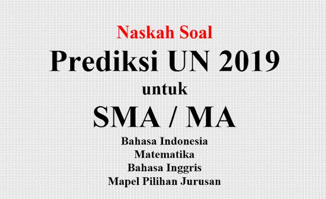 Naskah Prediksi Soal UN SMA 2019 Seluruh Mapel