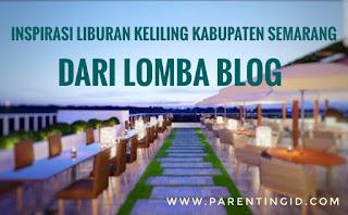 Inspirasi Liburan Keliling Kabupaten Semarang dari Lomba Blog