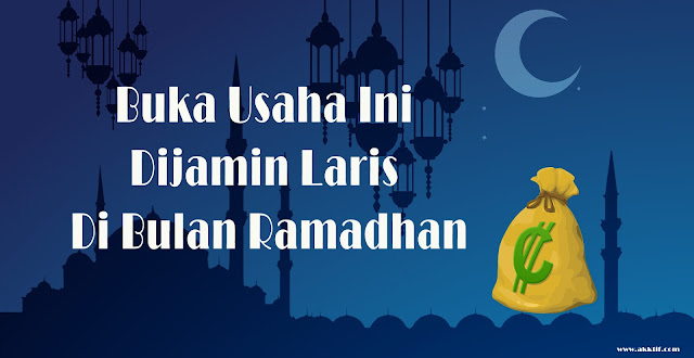 Buka Usaha Ini Dijamin Laris di Bulan Ramadhan