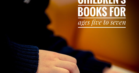 5 Must Read Children's Books for ages five to seven