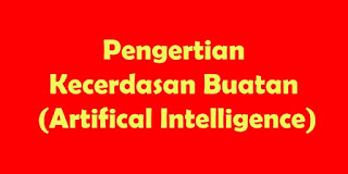Pengertian Kecerdasan Buatan (Artifical Intelligence)