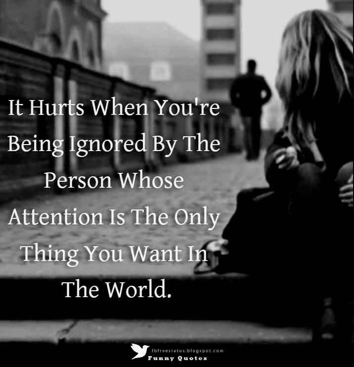 It Hurts When You're Being Ignored By The Person Whose Attention Is The Only Thing You Want In The World.
