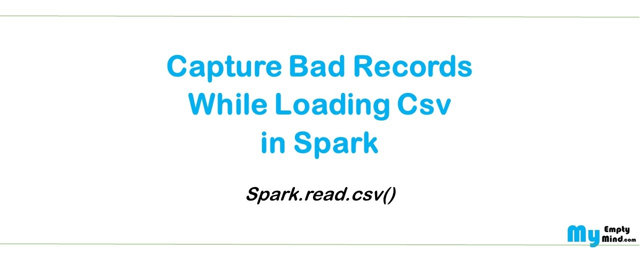Capture bad records while loading csv in data frame ~ Discuss BigData